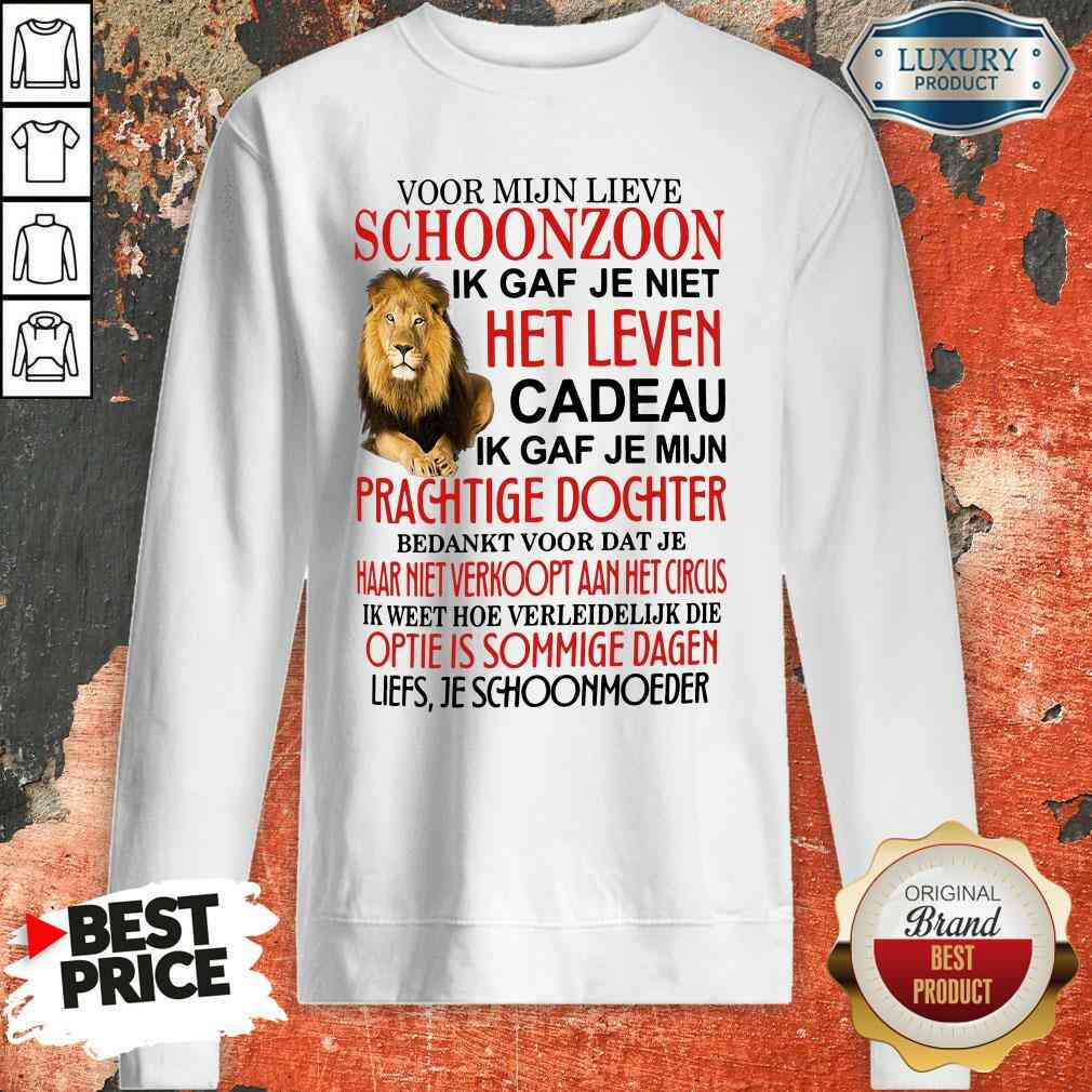 Good Voor Mijn Lieve Schoonzoon Ik Gaf Je Niet Het Leven Cadeau Ik Gaf Je Mijn Prachtige Dochter Sweatshirt-Design By Soyatees.com