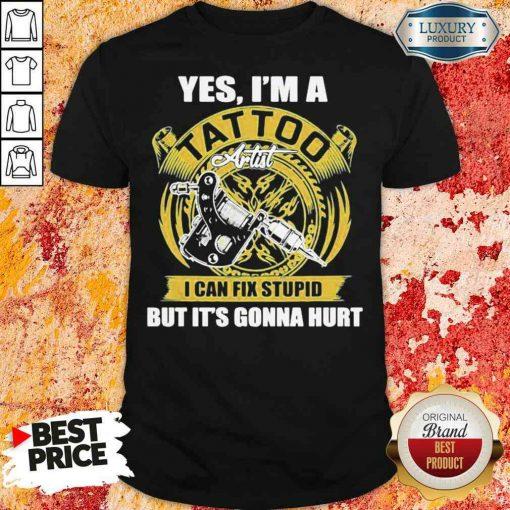Good Yes Iam A Tatoo Artist I Can Stupid Shirt-Design By Soyatees.com
