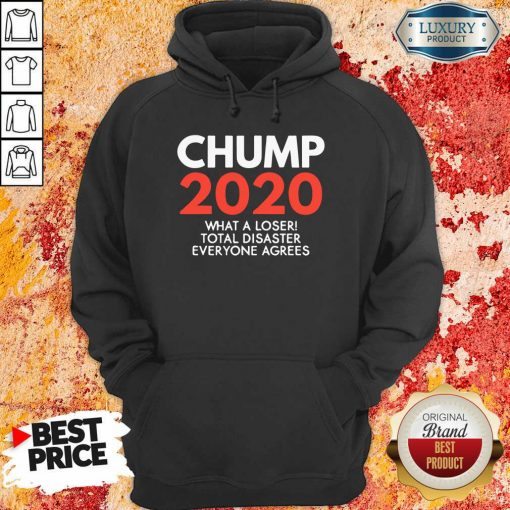 Chump 2020 What A Loser Total Disaster Everyone Agrees Election Hoodie-Design By Soyatees.com