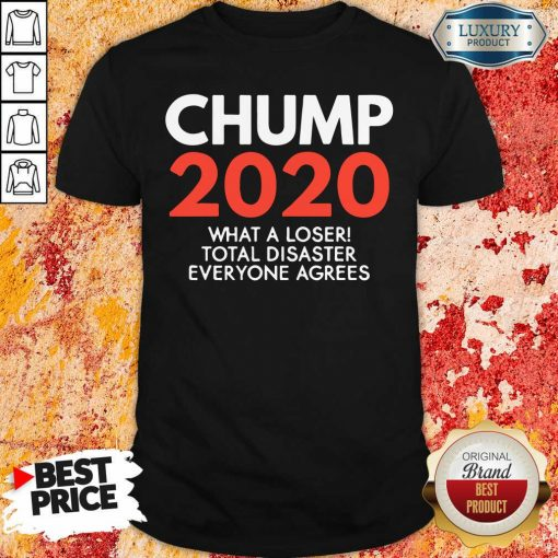 Chump 2020 What A Loser Total Disaster Everyone Agrees Election Shirt-Design By Soyatees.com