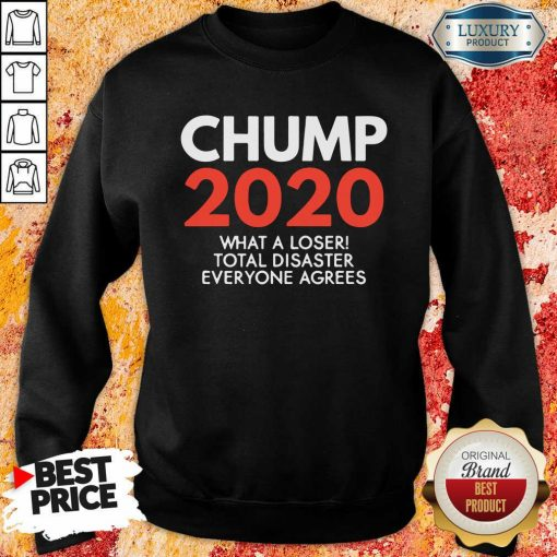 Chump 2020 What A Loser Total Disaster Everyone Agrees Election Sweatshirt-Design By Soyatees.com