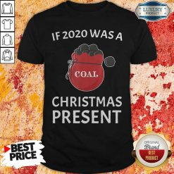 If 2020 Was A Coal Christmas Present Shirt-Design By Soyatees.com