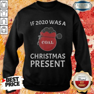 If 2020 Was A Coal Christmas Present Sweatshirt-Design By Soyatees.com