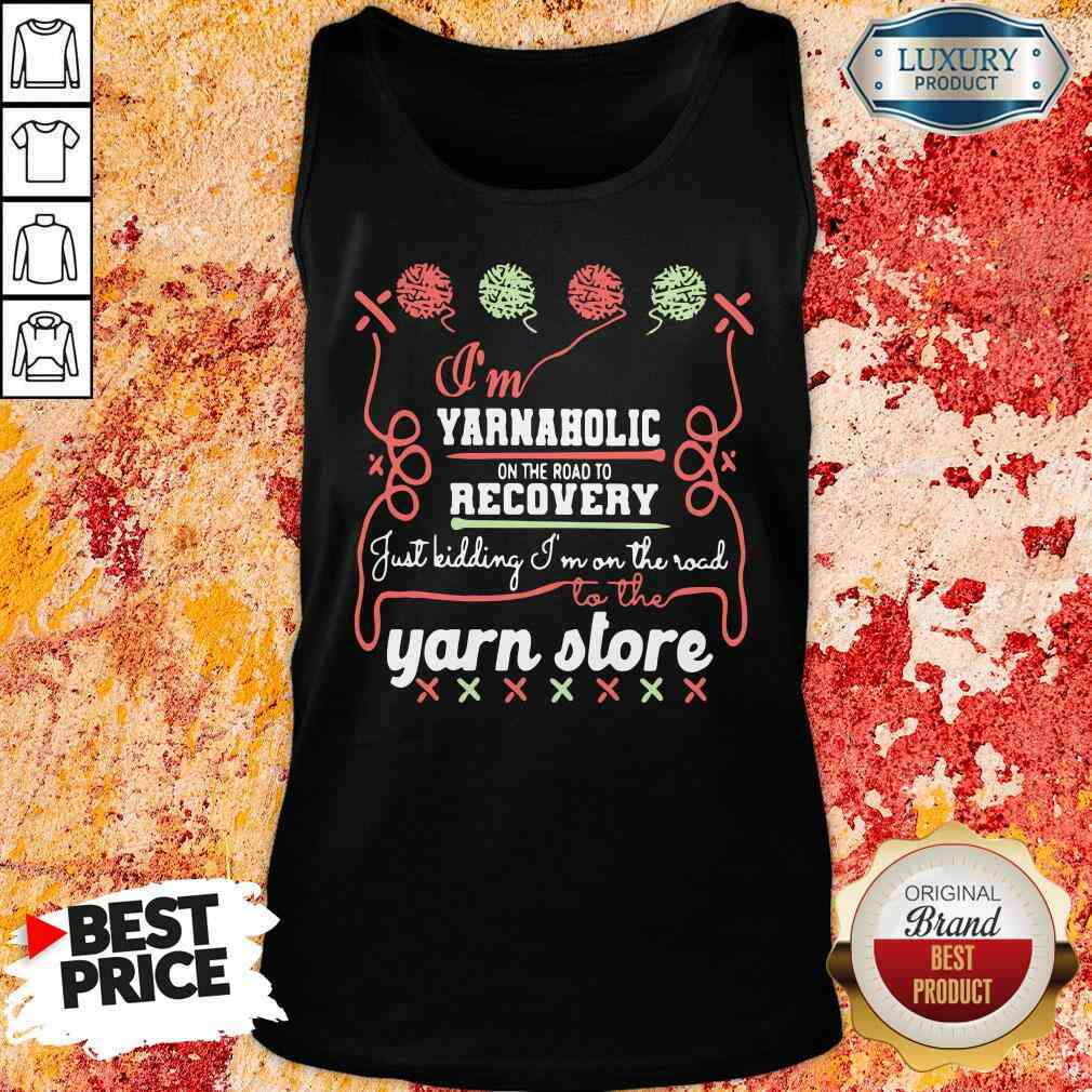 Happy I'M Yarnaholic On The Road To Recovery Just Kidding I'M On The Road To The Yarn Store Tank Top-Design By Soyatees.com