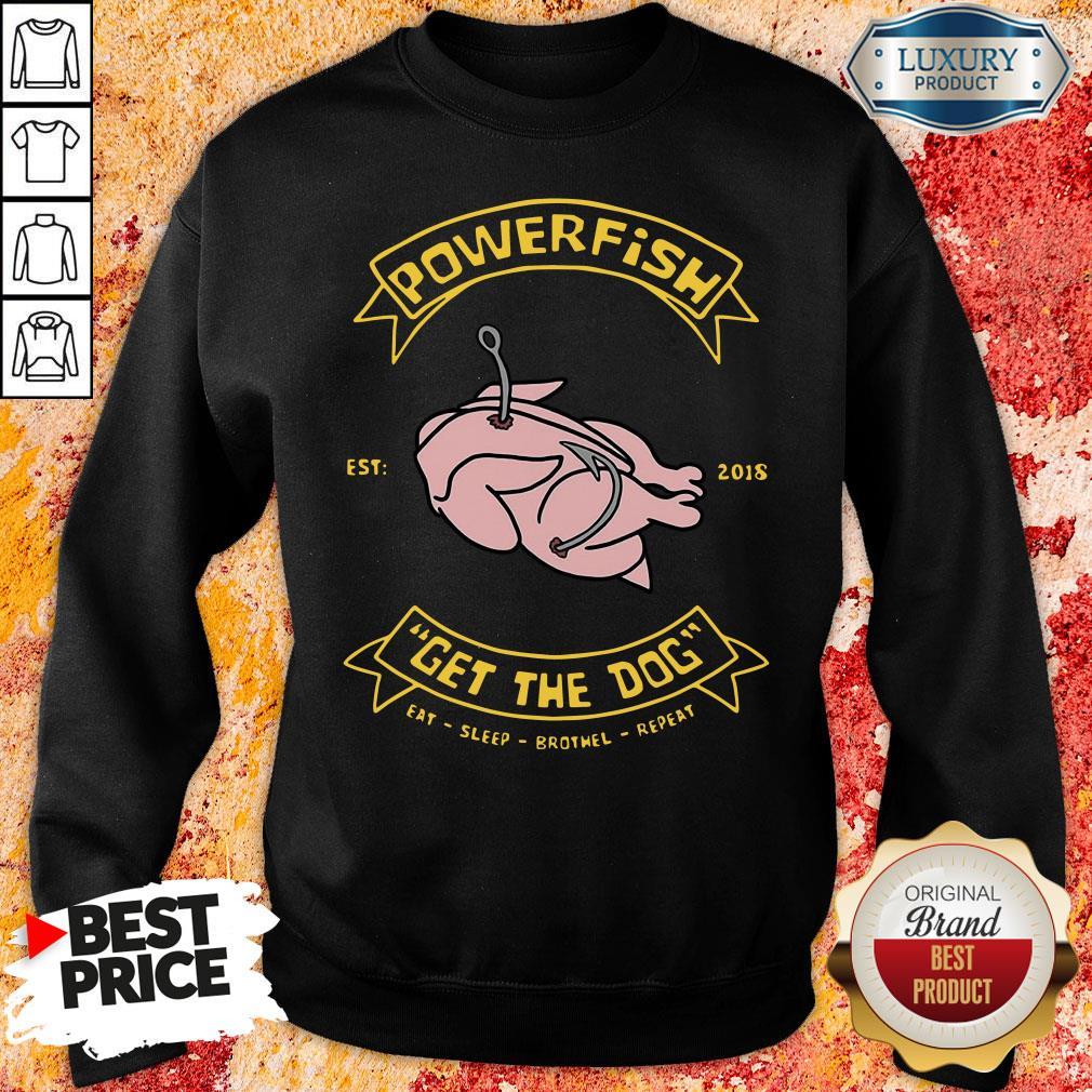 Happy Powerfish Get The Dog Eat Sleep Brothel Repeat  Sweatshirt-Design By Soyatees.com