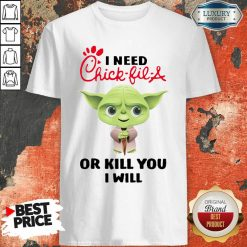 Baby Yoda I Need A Chick Fil A Or Kill You I Will Shirt