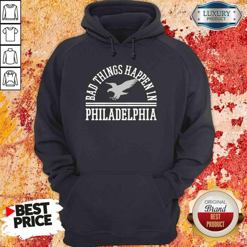 Hot Bad Things Happen In Philadelphia Hoodie-Design By Soyatees.com