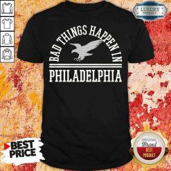 Hot Bad Things Happen In Philadelphia Shirt-Design By Soyatees.com