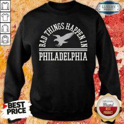 Hot Bad Things Happen In Philadelphia Sweatshirt-Design By Soyatees.com