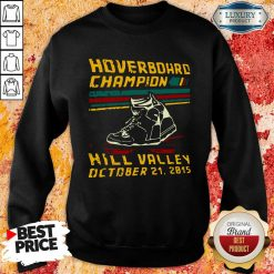 Hoverboard Champion Hill Valley October 21 2015 Sweatshirt-Design By Soyatees.com