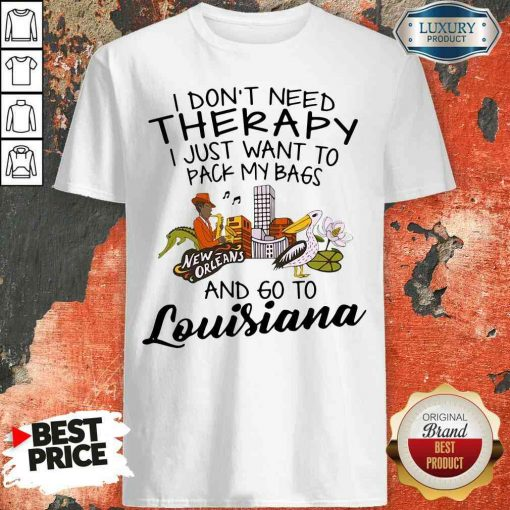 Hot I Don'T Need Therapy I Just Want To Pack My Bags And Go To Louisiana Shirt-Design By Soyatees.com
