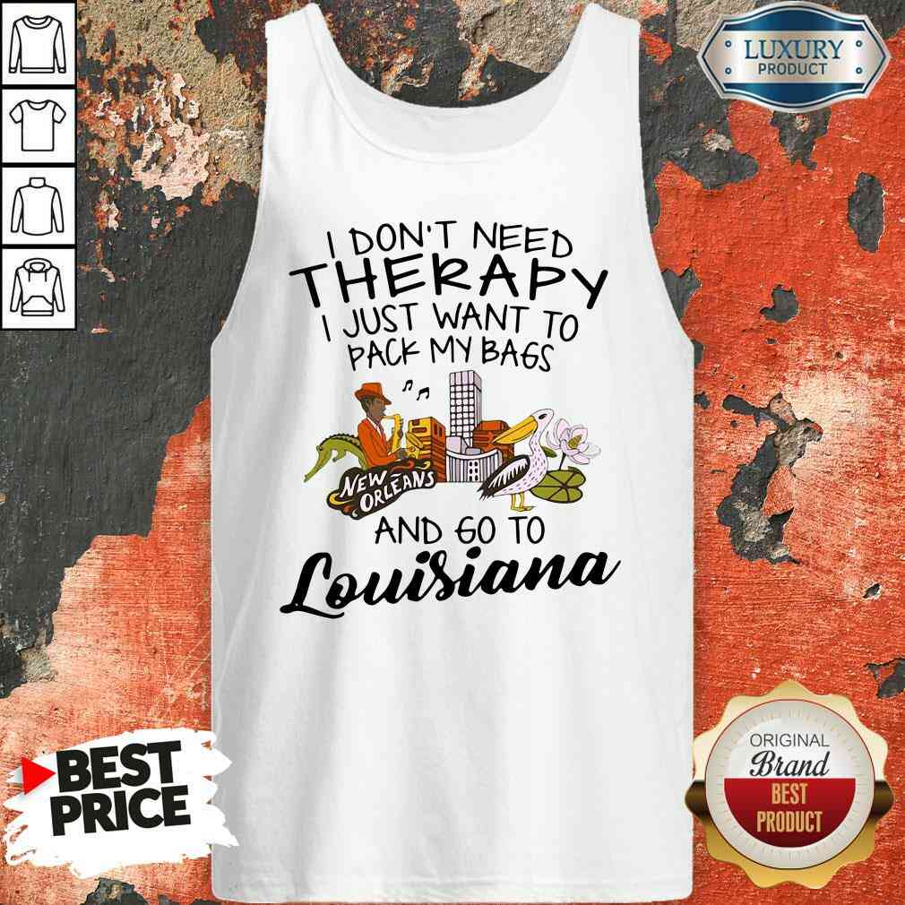 Hot I Don'T Need Therapy I Just Want To Pack My Bags And Go To Louisiana Tank Top-Design By Soyatees.com