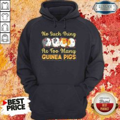 Hot No Such Thing As Too Many Guinea Pigs Hoodie-Design By Soyatees.com