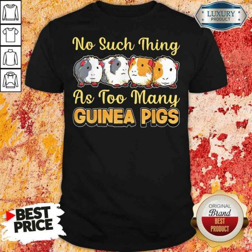 Hot No Such Thing As Too Many Guinea Pigs Shirt-Design By Soyatees.com