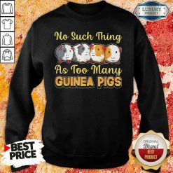 Hot No Such Thing As Too Many Guinea Pigs Sweatshirt-Design By Soyatees.com