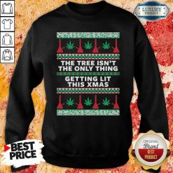 The Tree Isn'T The Only Thing Getting Lit Ugly Stoner Christmas Sweatshirt