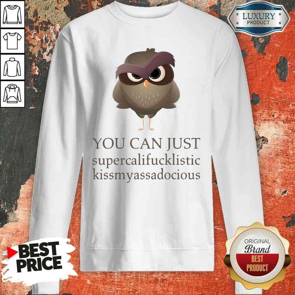 Hot You Can Just Supercalifucklistic Kissmyassadocious Sweatshirt-Design By Soyatees.com