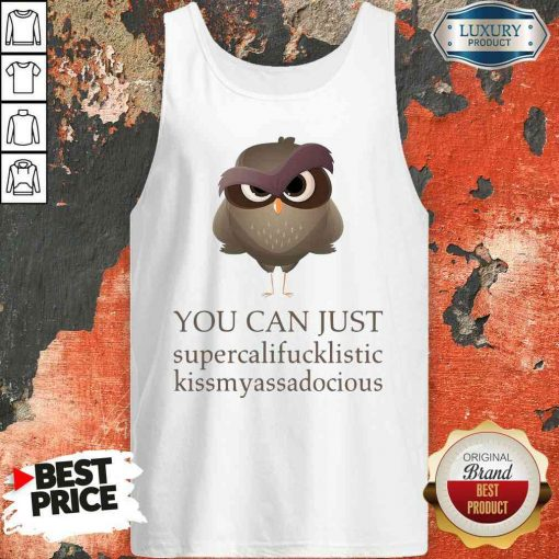 Hot You Can Just Supercalifucklistic Kissmyassadocious Tank Top-Design By Soyatees.com
