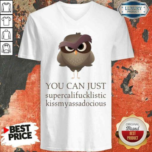 Hot You Can Just Supercalifucklistic Kissmyassadocious V-neck-Design By Soyatees.com