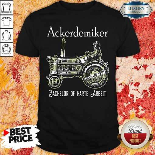 Ackerdemiker Bachelor Of Harte Arbeit Shirt-Design By Soyatees.com
