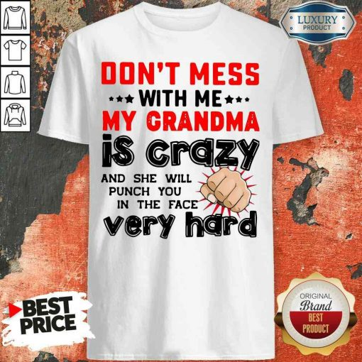 Nice Don'T Mess With Me My Grandma Is Crazy And She Will Punch You In The Face Very Hard Shirt-Design By Soyatees.com