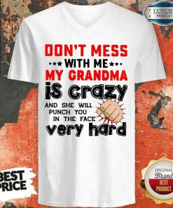 Nice Don'T Mess With Me My Grandma Is Crazy And She Will Punch You In The Face Very Hard V-neck-Design By Soyatees.com