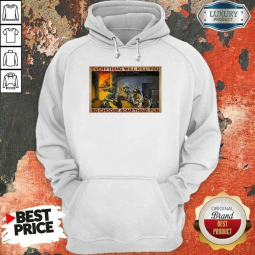 Nice Everything WIll Kill You So Choose Something Fun Poster Hoodie-Design By Soyatees.com