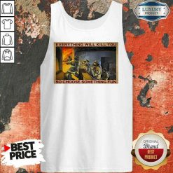 Nice Everything WIll Kill You So Choose Something Fun Poster Tank Top-Design By Soyatees.com