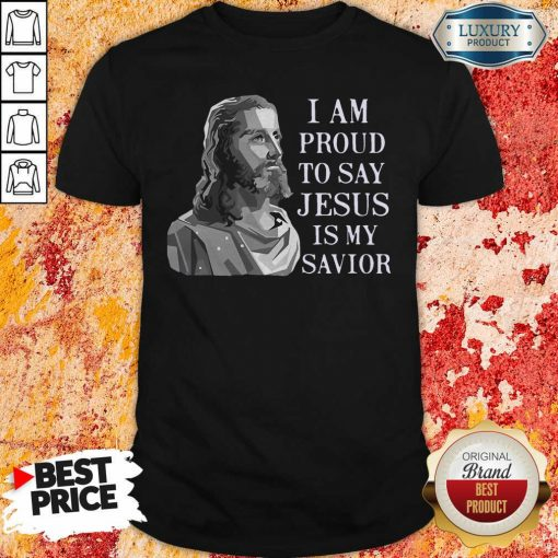 I Am Proud To Say Jesus Is My Savior Shirt-Design By Soyatees.com