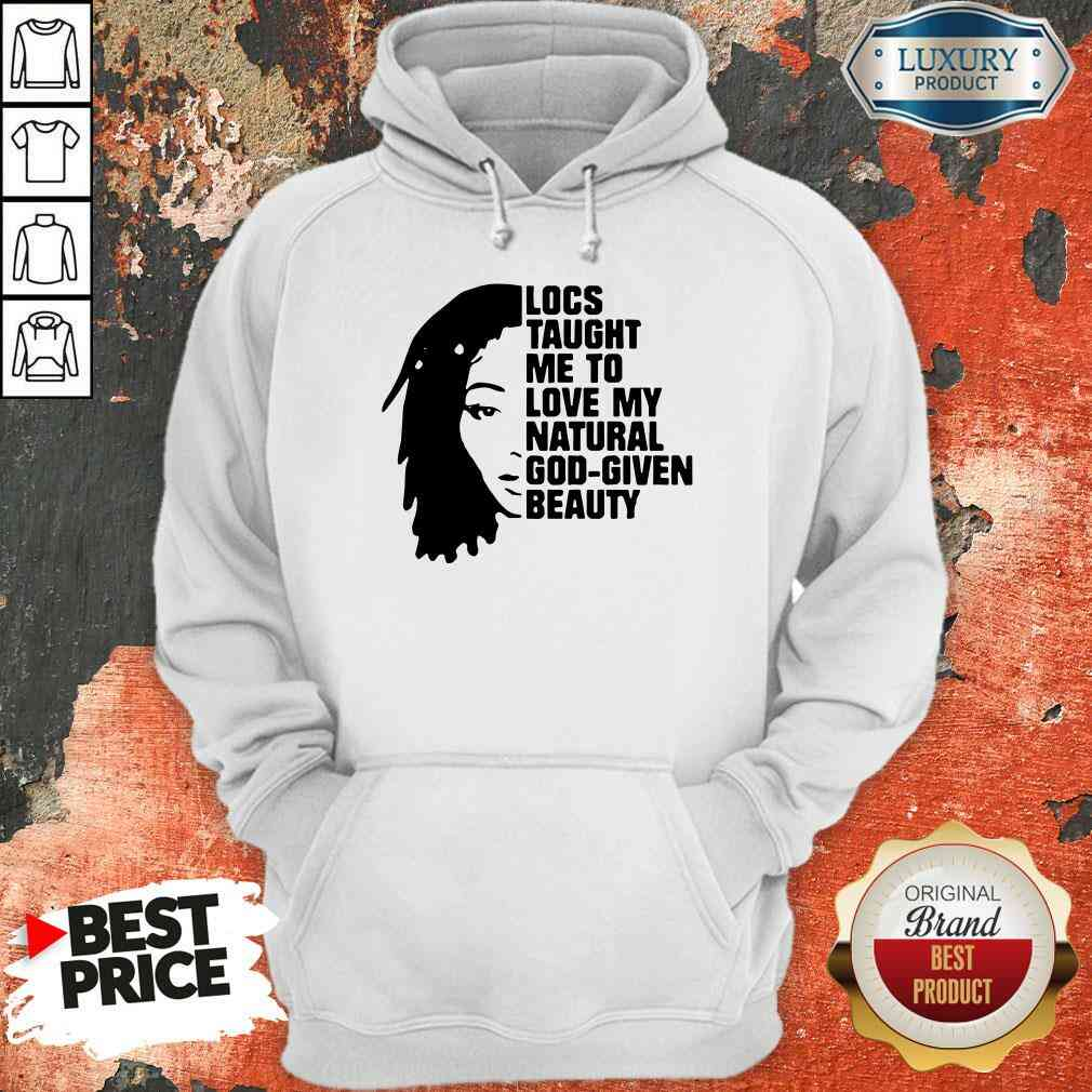 Nice Locs Taught Me To Love My Natural God Given Beauty Hoodie-Design By Soyatees.com
