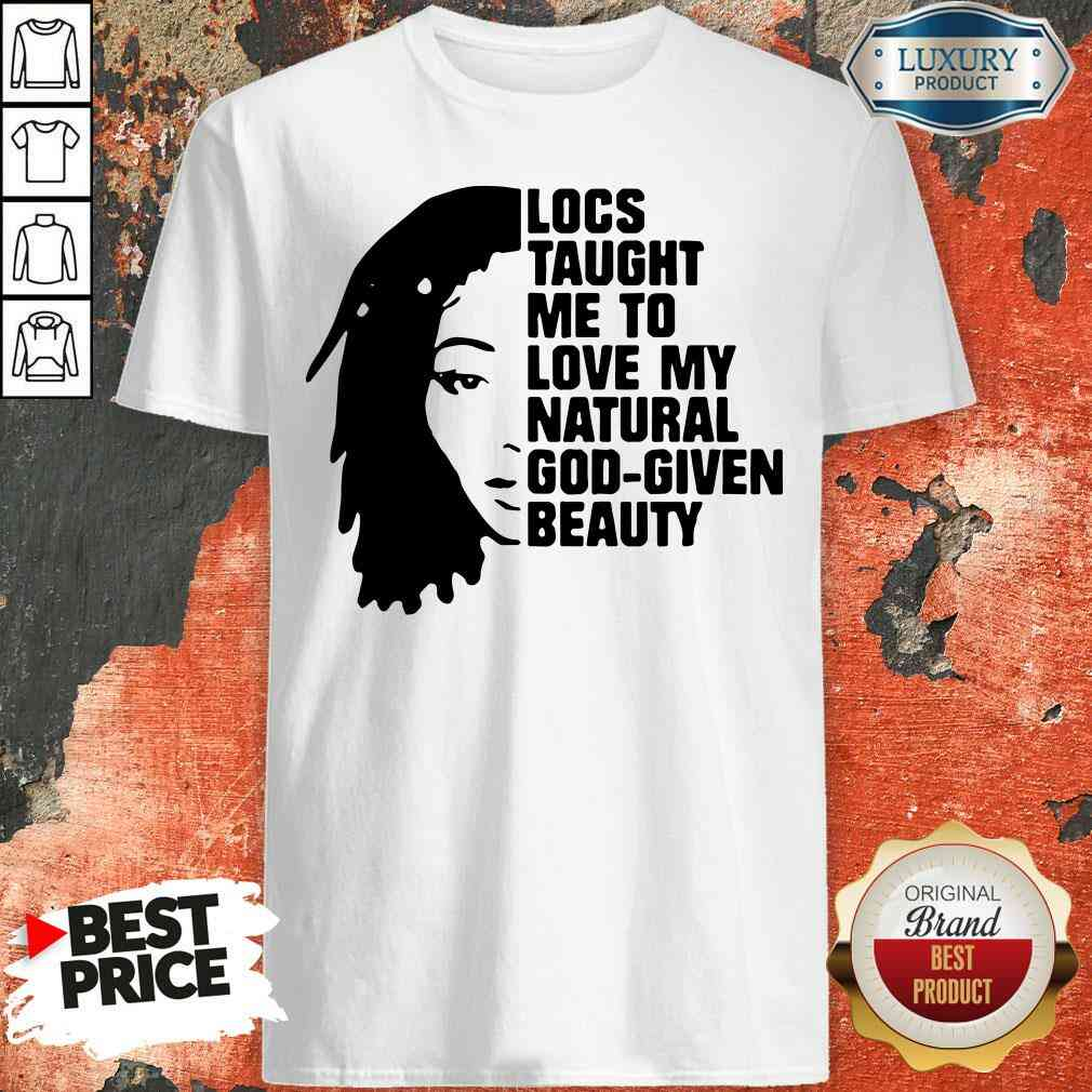 Nice Locs Taught Me To Love My Natural God Given Beauty Shirt-Design By Soyatees.com