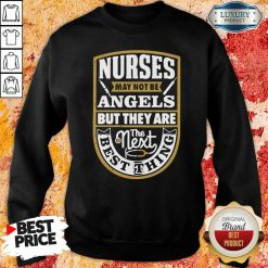Nurses May Not Be Angels But They Are The Next Best Thing Sweatshirt-Design By Soyatees.com