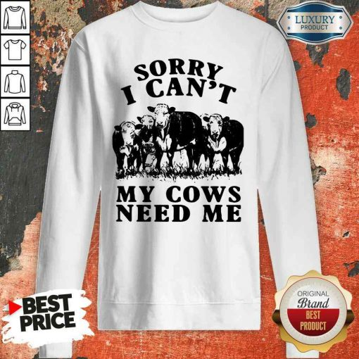 Nice Sorry I Can't My Cows Need Me Sweatshirt-Design By Soyatees.com
