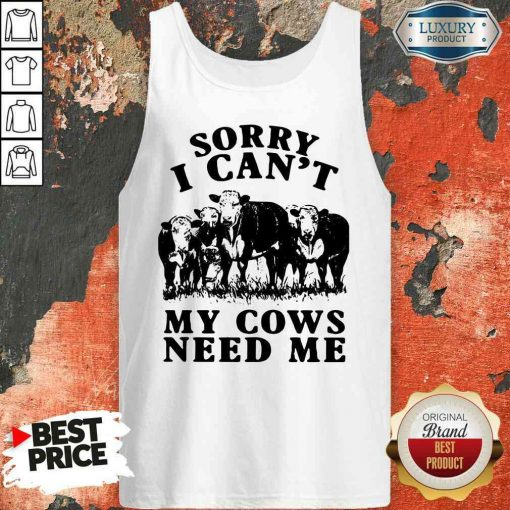 Nice Sorry I Can't My Cows Need Me Tank Top-Design By Soyatees.com