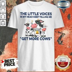 Nice The Little Voices In My Head Keep Telling Me Get More Cows Shirt-Design By Soyatees.com
