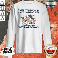 Nice The Little Voices In My Head Keep Telling Me Get More Cows Sweatshirt-Design By Soyatees.com