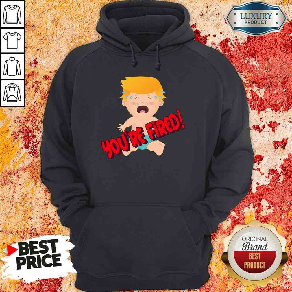 Nice You'Re Fired Baby Trump! Election Hoodie-Design By Soyatees.com