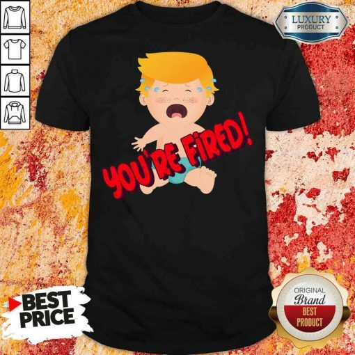 Nice You'Re Fired Baby Trump! Election Shirt-Design By Soyatees.com