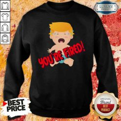 Nice You'Re Fired Baby Trump! Election Sweatshirt-Design By Soyatees.com