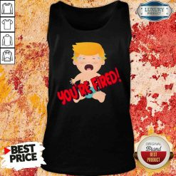 Nice You'Re Fired Baby Trump! Election Tank Top-Design By Soyatees.com