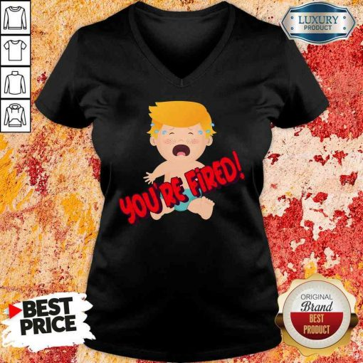Nice You'Re Fired Baby Trump! Election V-neck-Design By Soyatees.com