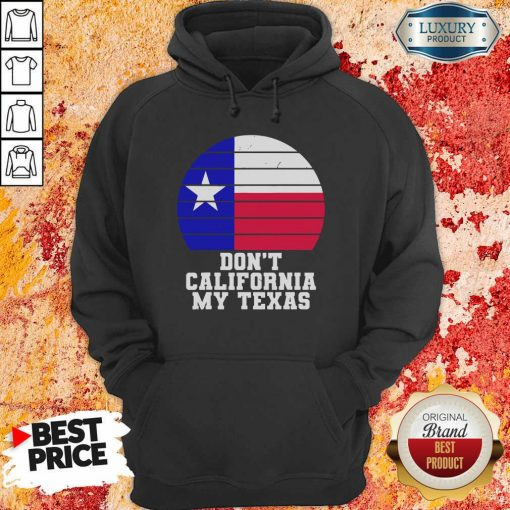 Don'T California My Texas Star Election Hoodie-Design By Soyatees.com