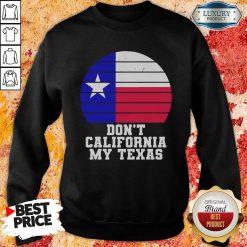 Don'T California My Texas Star Election Sweatshirt-Design By Soyatees.com