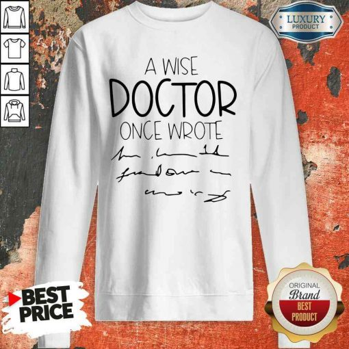 Official A Wise Doctor Once Wrote Sweatshirt-Design By Soyatees.com