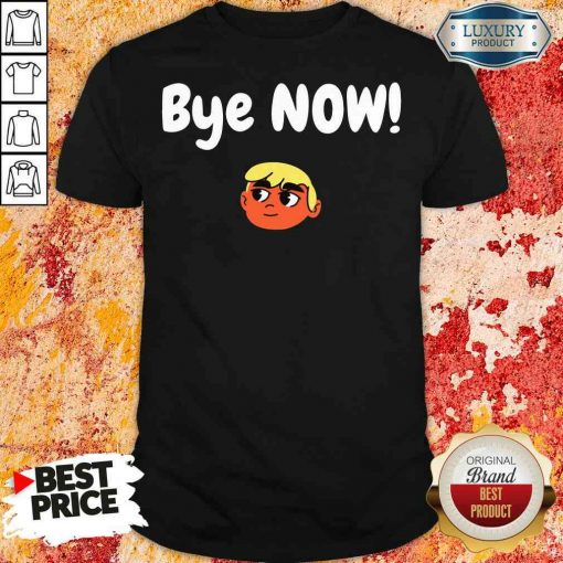 Official Bye Now! 2020 Election Classic Donald Trump Shirt-Design By Soyatees.com