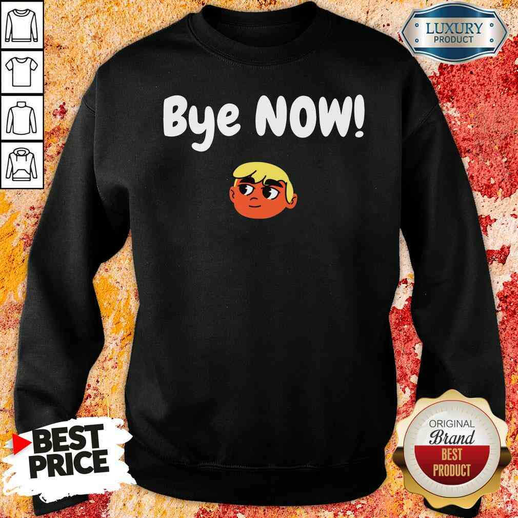 Official Bye Now! 2020 Election Classic Donald Trump Sweatshirt-Design By Soyatees.com