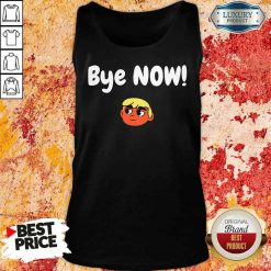 Official Bye Now! 2020 Election Classic Donald Trump Tank Top -Design By Soyatees.com