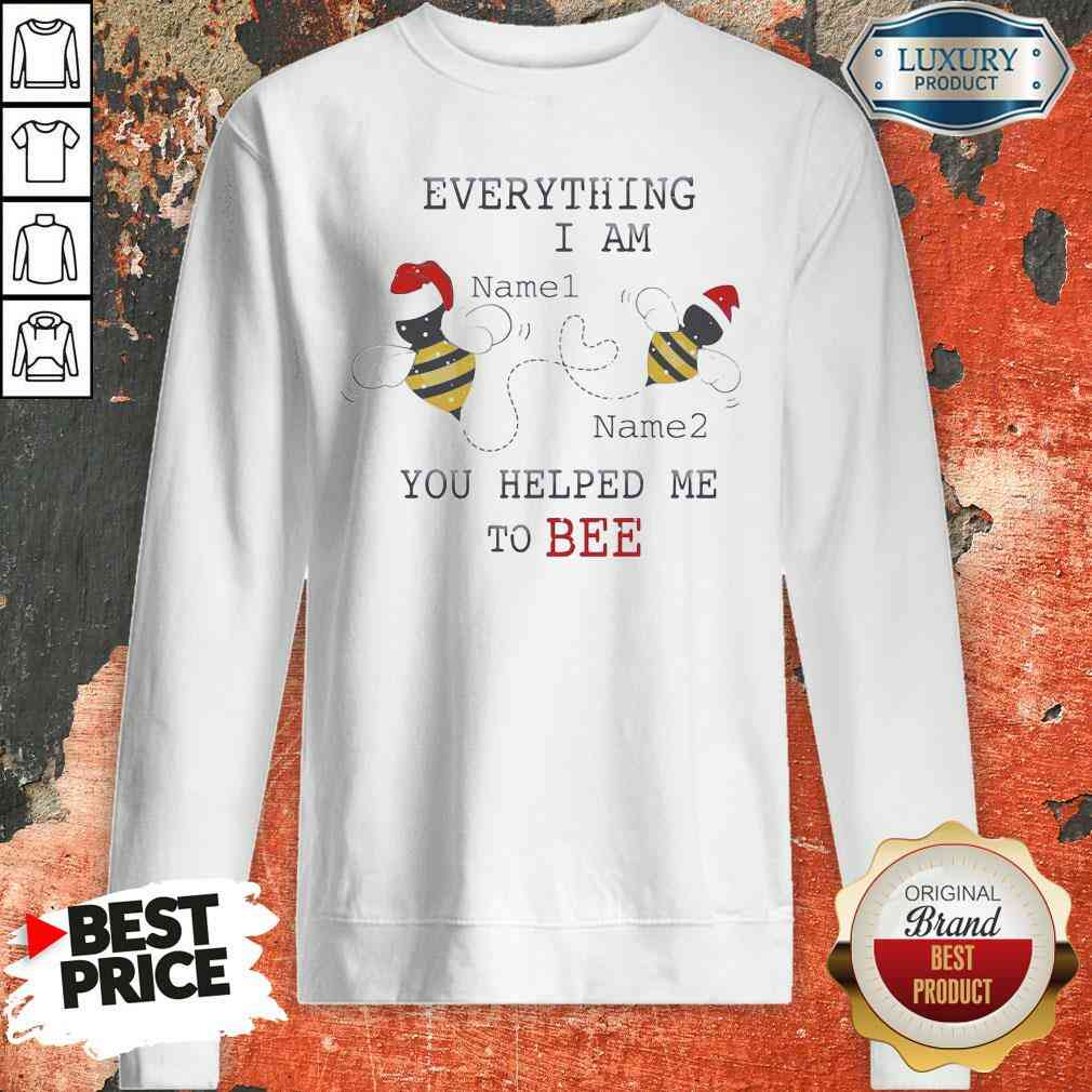 Official Everything I Am You Helped Me To Bee Sweatshirt-Design By Soyatees.com