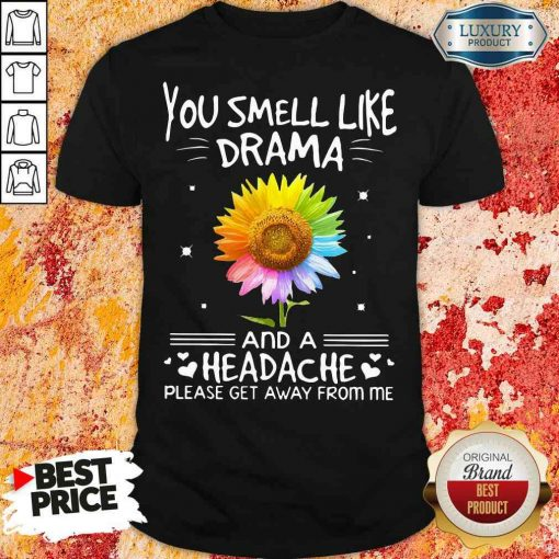 Official Flower In Many Colors You Smell Like Drama And A Headache Please Get Away From Me Shirt-Design By Soyatees.com