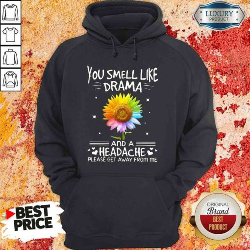 Official Flower In Many Colors You Smell Like Drama And A Headache Please Get Away From Me Hoodie-Design By Soyatees.com